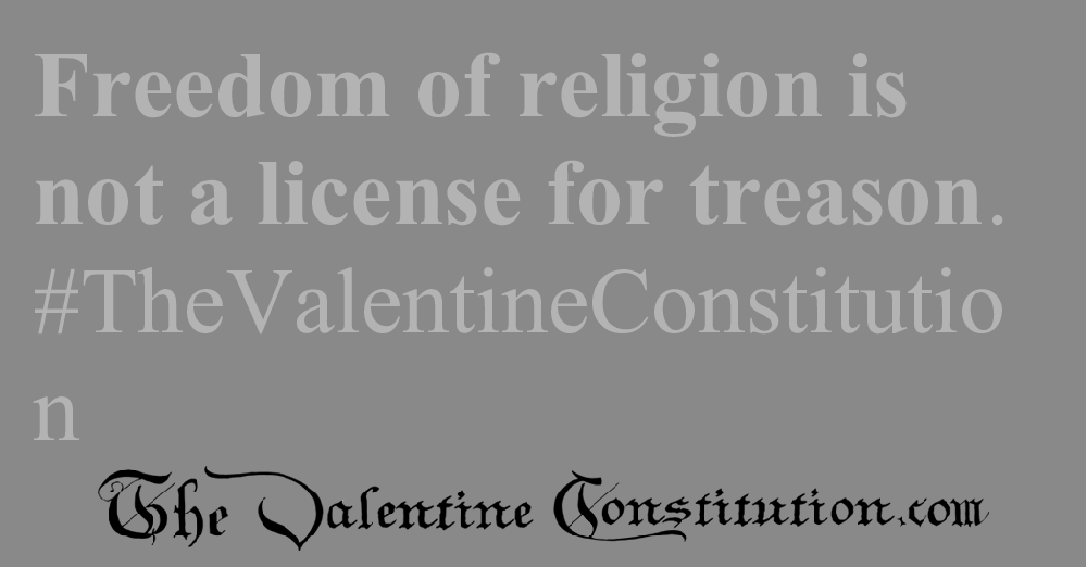 RIGHTS > RELIGION > No Treasonous Religions